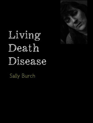 a poster saying Living Death Disease by Sally Burch