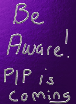 a purple poster saying : be aware PIP is coming